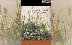 Gianfranco Pellegrino e Marcello di Paola – Etica e politica delle piante (DeriveApprodi)