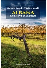 Albana, una storia di Romagna. Il nuovo libro di Marchi e Solaroli